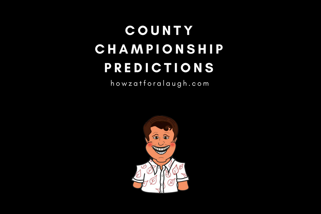 Whitto's County Championship Predictions: Part 1 - Howzat For A Laugh?!